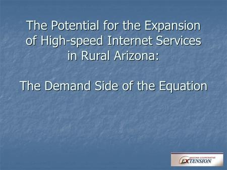 The Potential for the Expansion of High-speed Internet Services in Rural Arizona: The Demand Side of the Equation.