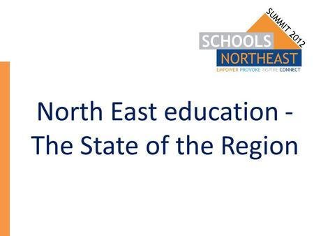 North East education - The State of the Region. North East education… not quite the big picture.