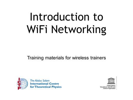 Introduction to WiFi Networking Training materials for wireless trainers.