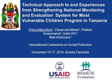 Technical Approach to and Experiences from Strengthening National Monitoring and Evaluation System for Most Vulnerable Children Program in Tanzania Prisca.