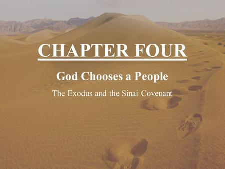 God Chooses a People The Exodus and the Sinai Covenant CHAPTER FOUR.