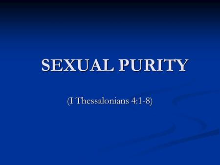 SEXUAL PURITY SEXUAL PURITY (I Thessalonians 4:1-8)