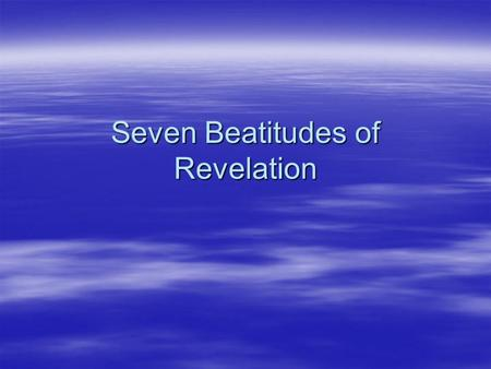 "Seven Beatitudes of Revelation. ""Seven"" in Revelation  7 Letters (1:4,11)  7 Stars (1:20)  7 Golden Candlesticks (1:20)  7 Spirits of God (3:1; 4:5;"