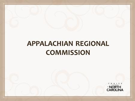 APPALACHIAN REGIONAL COMMISSION. Presentation Goals ARC Program Overview 2015 Grant Application Process Examples of ARC support for Local Food Systems.