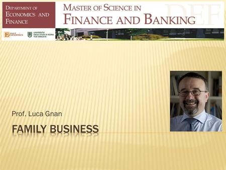 Prof. Luca Gnan.  The course explores and analyzes family business continuity challenges and best management practices  The focus of this course is.