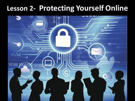 Lesson 2- Protecting Yourself Online. Determine the strength of passwords Evaluate online threats Protect against malware/hacking Protect against identity.