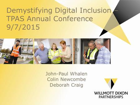 Demystifying Digital Inclusion – TPAS Annual Conference 9/7/2015 John-Paul Whalen Colin Newcombe Deborah Craig.