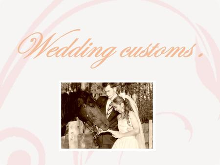 Wesele Wedding customs.. Steps:  Betrothal,  Parent's blessing,  Church wedding,  Strew rice or money,  Welcoming,  First dance,  Unveiling.