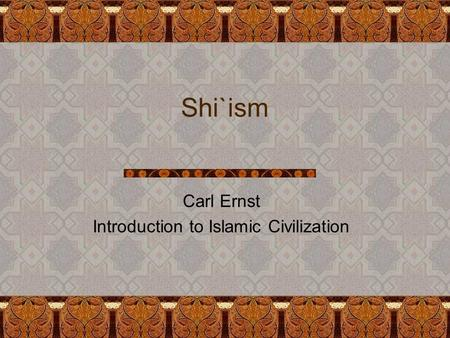 Shi`ism Carl Ernst Introduction to Islamic Civilization.