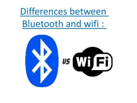 Differences between Bluetooth and wifi :.