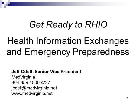 1 Get Ready to RHIO Health Information Exchanges and Emergency Preparedness Jeff Odell, Senior Vice President MedVirginia 804.359.4500 x227