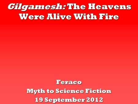 Gilgamesh: The Heavens Were Alive With Fire Feraco Myth to Science Fiction 19 September 2012.