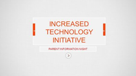 PARENT INFORMATION NIGHT INCREASED TECHNOLOGY INITIATIVE.