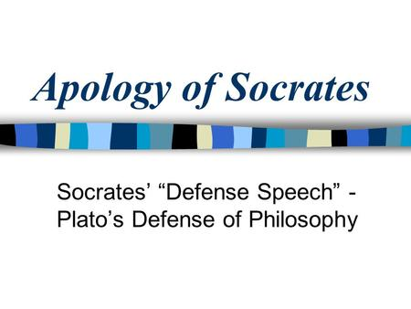 "Apology of Socrates Socrates' ""Defense Speech"" - Plato's Defense of Philosophy."