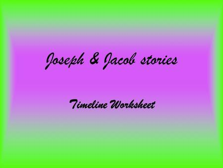 Joseph & Jacob stories Timeline Worksheet Part I- Jacob stories- Your answer Correct answer _______ Rebekah prays to the Lord & hears about her two sons.