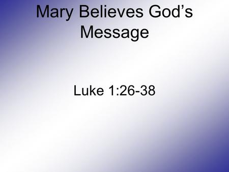 Mary Believes God's Message Luke 1:26-38. Nazareth to Bethlehem.