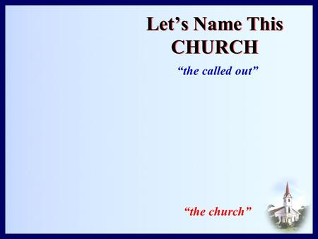 "Let's Name This CHURCH ""the called out"" ""the church"""