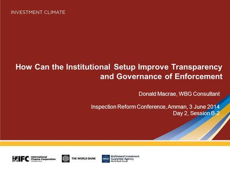 How Can the Institutional Setup Improve Transparency and Governance of Enforcement Donald Macrae, WBG Consultant Inspection Reform Conference, Amman, 3.
