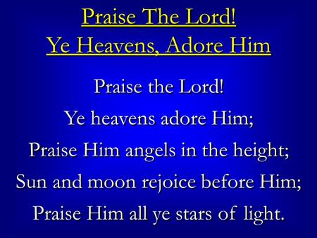 Praise The Lord! Ye Heavens, Adore Him Praise The Lord! Ye Heavens, Adore Him Praise the Lord! Ye heavens adore Him; Praise Him angels in the height; Sun.