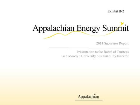 2014 Successes Report Presentation to the Board of Trustees Ged Moody : University Sustainability Director Appalachian Energy Summit Exhibit B-2.