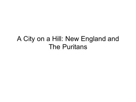 A City on a Hill: New England and The Puritans.