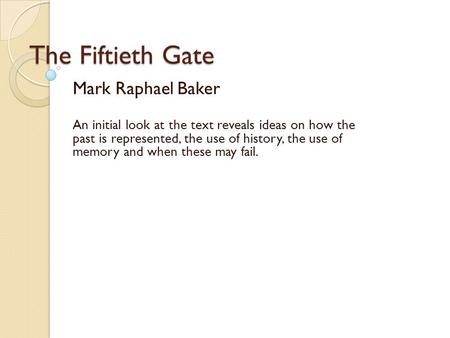 history and memory the fiftieth gate essay The fiftieth gate has 433 ratings and 46 reviews velvetink  i wrote a killer  essay about it but i really struggled to read it baker's  as i joined mark baker  on his journey through both history and memory, i felt countless emotions the  way in.