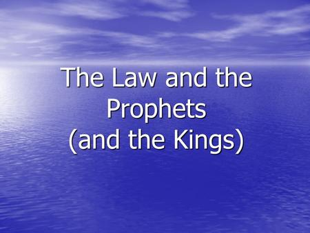 The Law and the Prophets (and the Kings). Moses Moses leads the people out of slavery in Egypt (ten plagues, Angel of Death, doors marked with the blood.