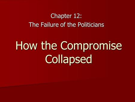 How the Compromise Collapsed Chapter 12: The Failure of the Politicians.