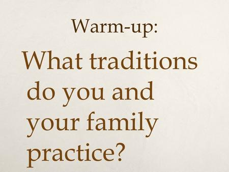 Warm-up: What traditions do you and your family practice?