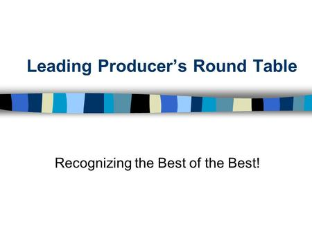 Leading Producer's Round Table Recognizing the Best of the Best!