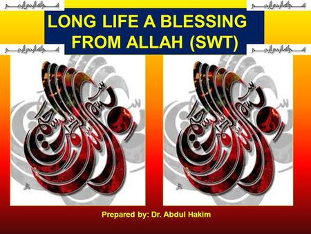 LONG LIFE A BLESSING FROM ALLAH (SWT) Prepared by: Dr. Abdul Hakim In the name of Allah, the Beneficent, the Merciful.