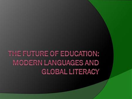 To be addressed:  Are we creating global citizens?  How can foreign language programs help?  The direction of U.S. Education.