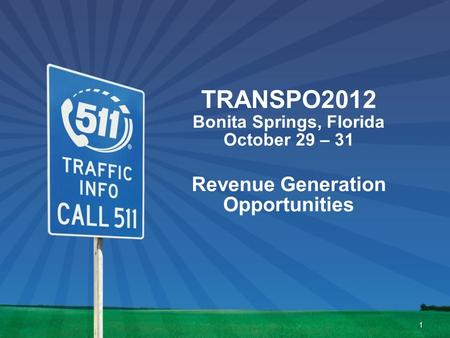 TRANSPO2012 Bonita Springs, Florida October 29 – 31 Revenue Generation Opportunities 1.