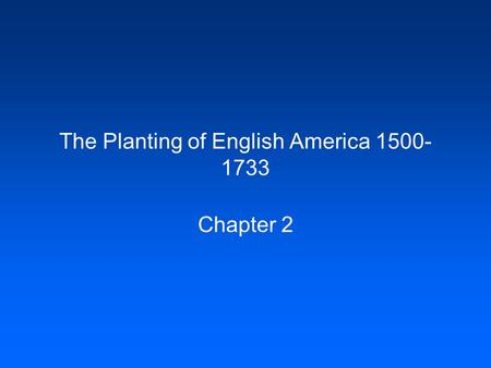 The Planting of English America 1500- 1733 Chapter 2.