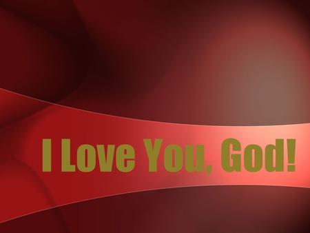 I Love You, God! I Love You, God!
