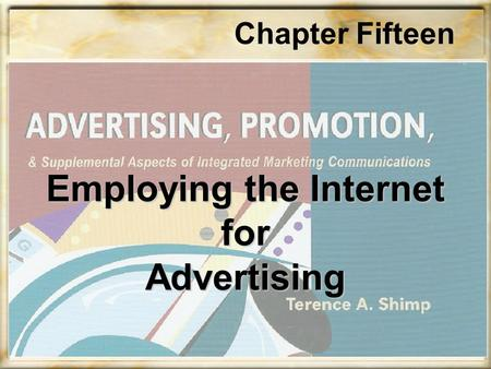 Chapter Fifteen Employing the Internet for Advertising.