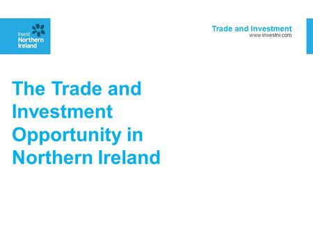 Trade and Investment www.investni.com The Trade and Investment Opportunity in Northern Ireland.