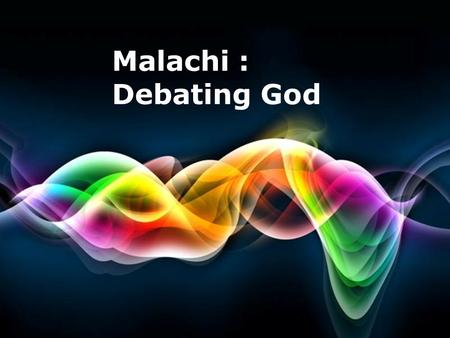 Free Powerpoint Templates Page 1 Free Powerpoint Templates Malachi : Debating God.