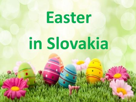 Easter in Slovakia. Easter is the most significant Christian holiday. Easter celebrates the death and resurrection of Jesus Christ. Its message is the.
