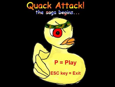 Quack Attack! the saga begins A game by Ryan Sullivan.