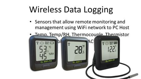 Wireless Data Logging Sensors that allow remote monitoring and management using WiFi network to PC Host Temp, Temp/RH, Thermocouple, Thermistor Rechargeable.
