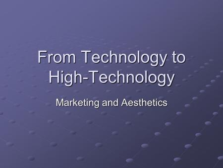 From Technology to High-Technology Marketing and Aesthetics.