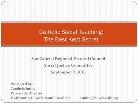 San Gabriel Regional Pastoral Council Social Justice Committee September 7, 2013 Presented by: Cambria Smith Parish Life Director Holy Family Church, South.