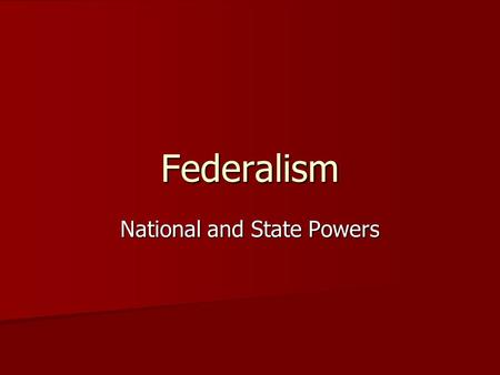 Federalism National and State Powers. The Division of Powers The Constitution divided government authority by giving the national government specified.