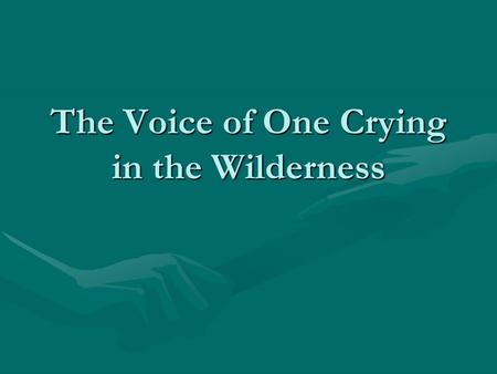The Voice of One Crying in the Wilderness. Prophecies about John the BaptistProphecies about John the Baptist Life and Work of John the BaptistLife and.