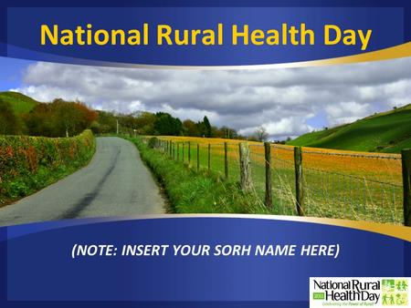National Rural Health Day (NOTE: INSERT YOUR SORH NAME HERE)