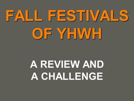 Your name FALL FESTIVALS OF YHWH A REVIEW AND A CHALLENGE.
