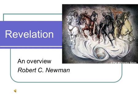 Revelation An overview Robert C. Newman. Outline of Revelation On the broadest level, there is considerable disagreement on how to outline the book. We.