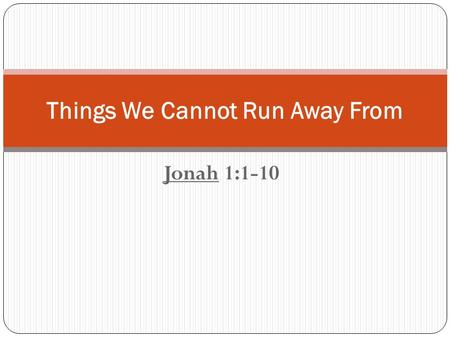 "Jonah 1:1-10 Things We Cannot Run Away From. We Cannot Run Away From the Eyes of God Jeremiah 23:24 ""Can anyone hide himself in secret places, So I shall."