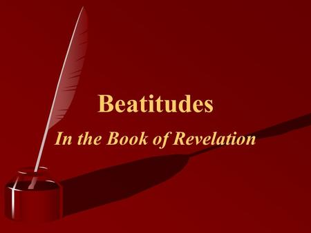 "Beatitudes In the Book of Revelation. Beatitudes We commonly look to the ""Sermon on the Mount"" for the beatitudes (Mt. 5:3-12) ""Blessed"" if from the Greek."